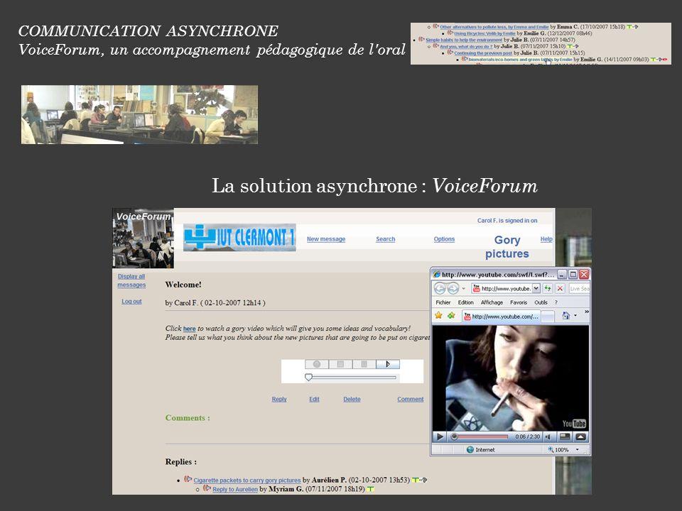 COMMUNICATION ASYNCHRONE VoiceForum, un accompagnement pédagogique de l oral La solution asynchrone : VoiceForum