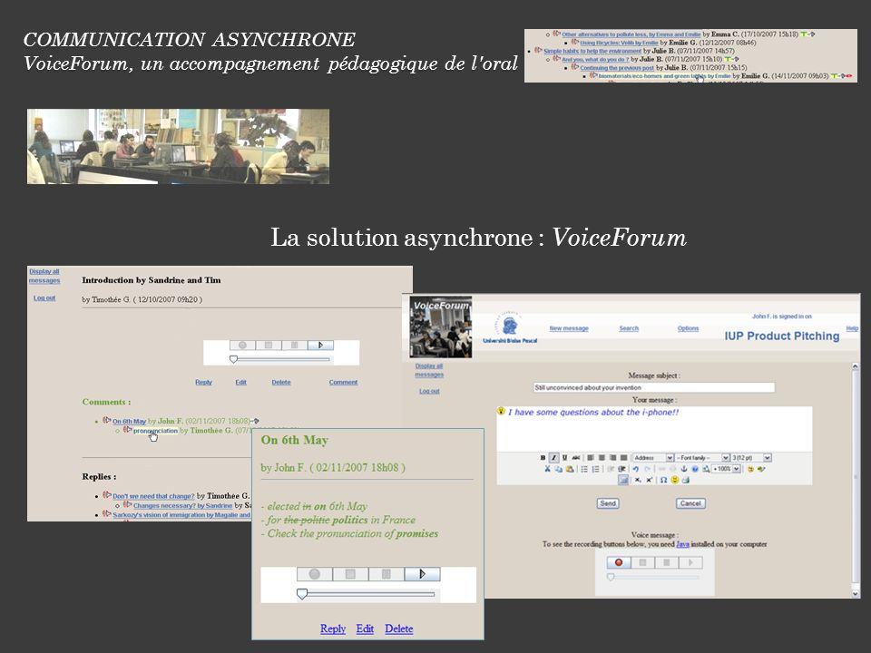 COMMUNICATION ASYNCHRONE VoiceForum, un accompagnement pédagogique de l oral Consultation en ligne http://englishlab.univ-bpclermont.fr/voice_forum/ http://englishlab.univ-bpclermont.fr/iut_forums/
