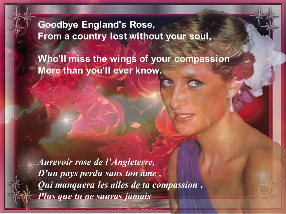 13 Goodbye England's rose May you ever grow in our hearts. You were the grace that placed itself Where lives were torn apart. Aurevoir rose de lAnglet