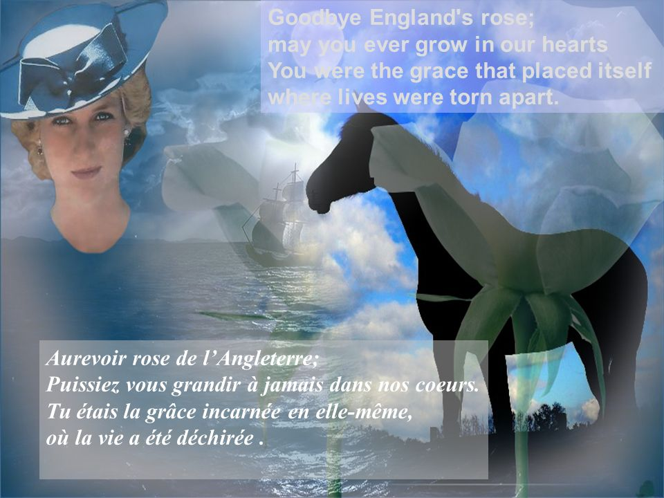 2 Goodbye England s rose; may you ever grow in our hearts You were the grace that placed itself where lives were torn apart.