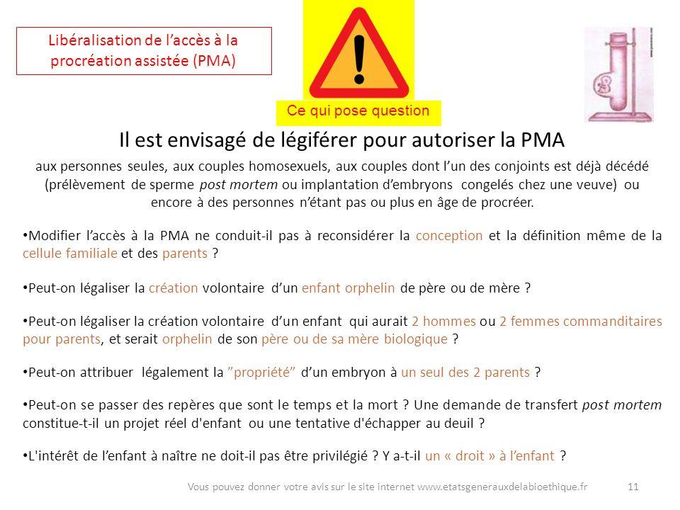 Il est envisagé de légiférer pour autoriser la PMA aux personnes seules, aux couples homosexuels, aux couples dont lun des conjoints est déjà décédé (