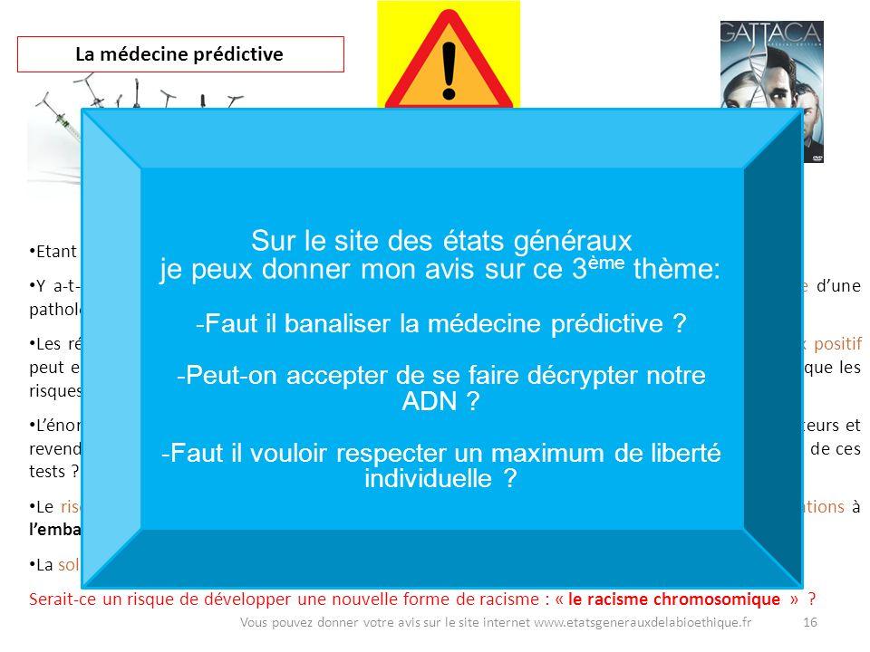16Vous pouvez donner votre avis sur le site internet www.etatsgenerauxdelabioethique.fr La médecine prédictive Les gènes nexpliquent pas tout. Lorgani