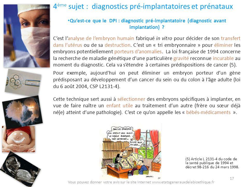 4 ème sujet : diagnostics pré-implantatoires et prénataux Quest-ce que le DPI : diagnostic pré-implantatoire (diagnostic avant implantation) ? Cest la