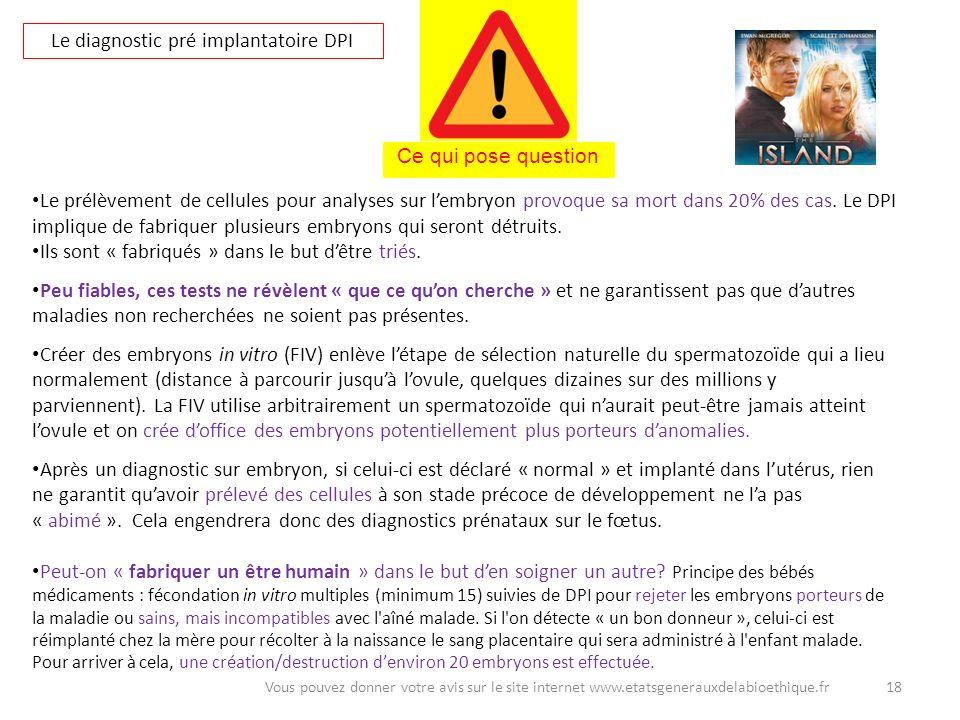 18Vous pouvez donner votre avis sur le site internet www.etatsgenerauxdelabioethique.fr Le diagnostic pré implantatoire DPI Le prélèvement de cellules