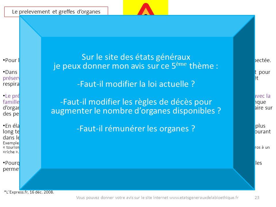 23Vous pouvez donner votre avis sur le site internet www.etatsgenerauxdelabioethique.fr Le prelevement et greffes dorganes Pour les donneurs vivants,
