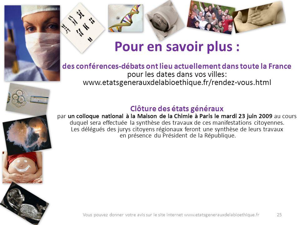 25Vous pouvez donner votre avis sur le site internet www.etatsgenerauxdelabioethique.fr Pour en savoir plus : des conférences-débats ont lieu actuelle
