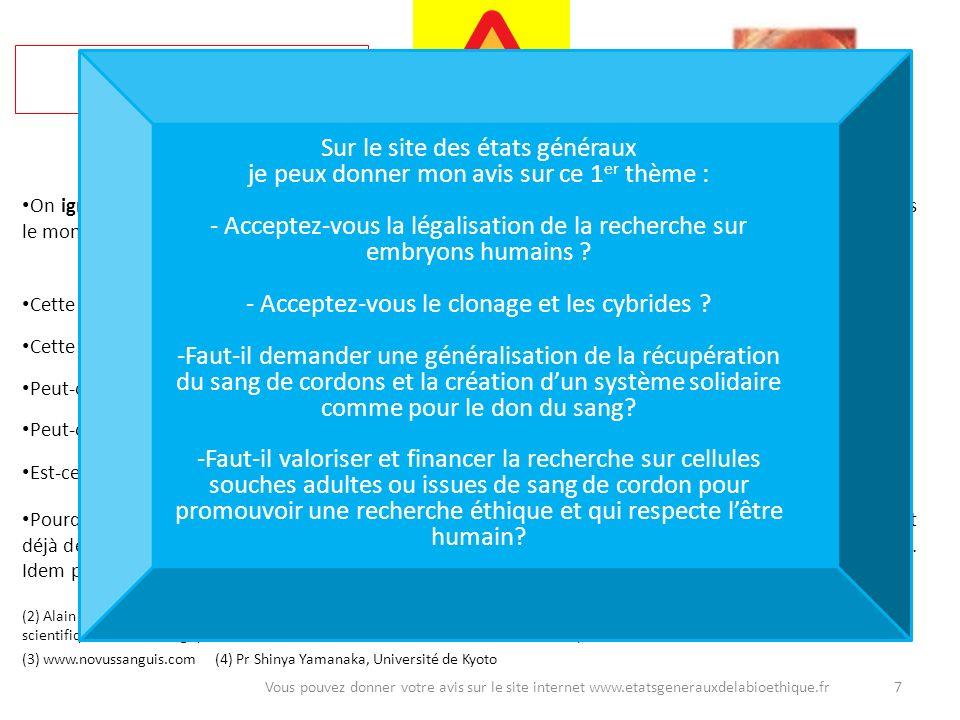 7Vous pouvez donner votre avis sur le site internet www.etatsgenerauxdelabioethique.fr On ignore si des thérapies seront un jour possibles avec les ce