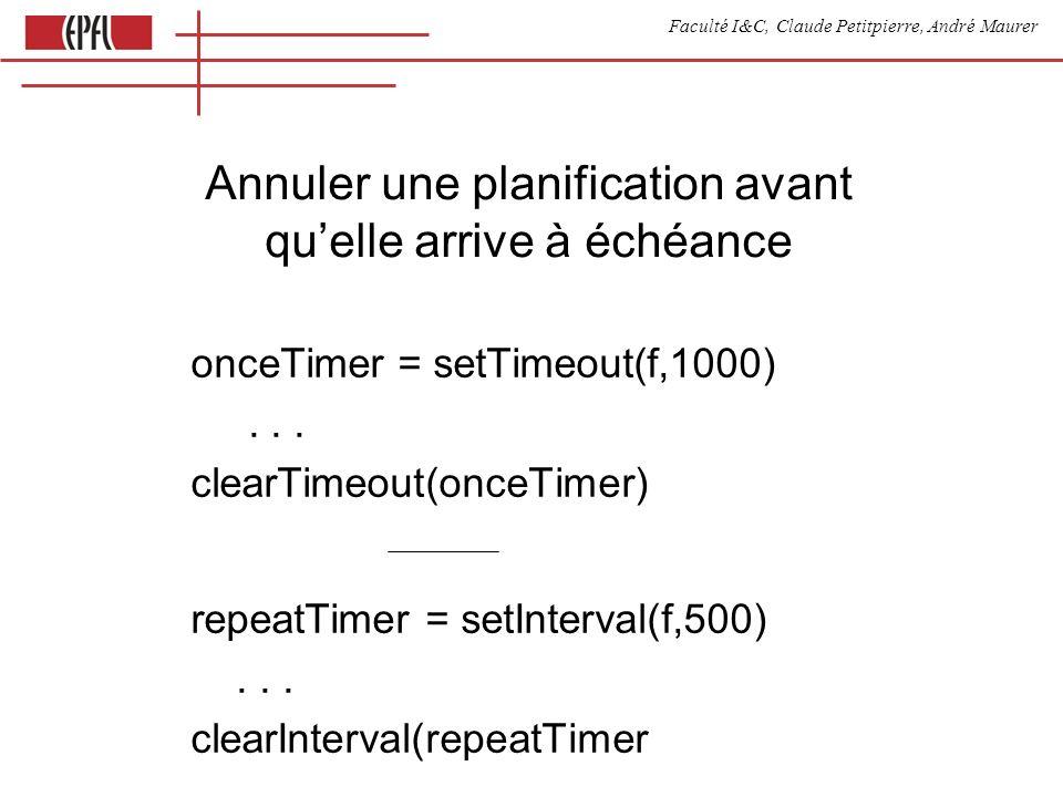 Faculté I&C, Claude Petitpierre, André Maurer Annuler une planification avant quelle arrive à échéance onceTimer = setTimeout(f,1000)... clearTimeout(