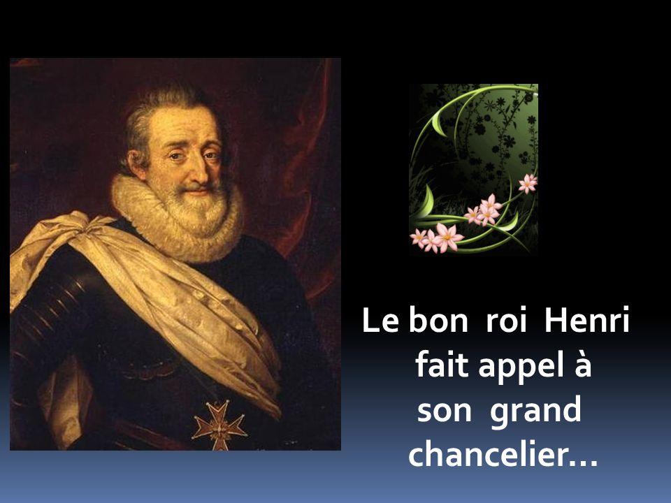Le bon roi Henri fait appel à son grand chancelier…
