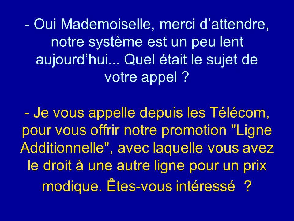 Diaporamas-a-la-con.com - Oui Mademoiselle, merci dattendre, notre système est un peu lent aujourdhui... Quel était le sujet de votre appel ? - Je vou
