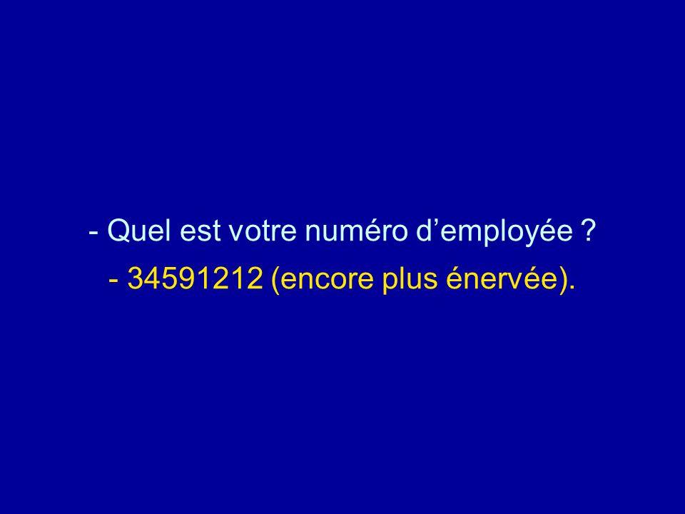 Diaporamas-a-la-con.com - Quel est votre numéro demployée ? - 34591212 (encore plus énervée).