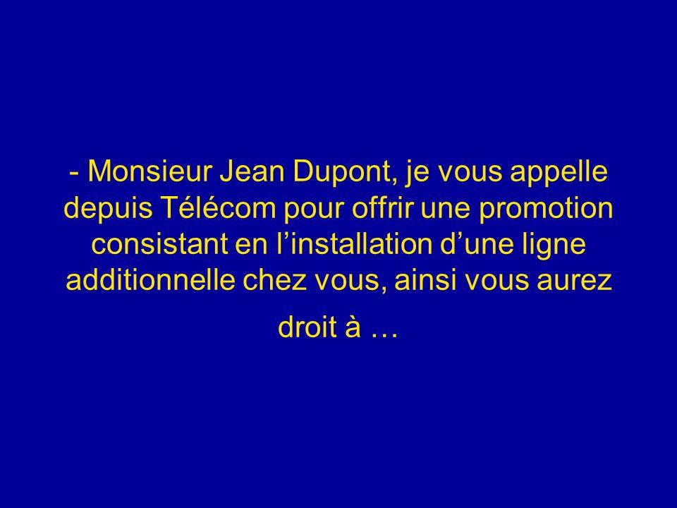 Diaporamas-a-la-con.com - Monsieur Jean Dupont, je vous appelle depuis Télécom pour offrir une promotion consistant en linstallation dune ligne additi