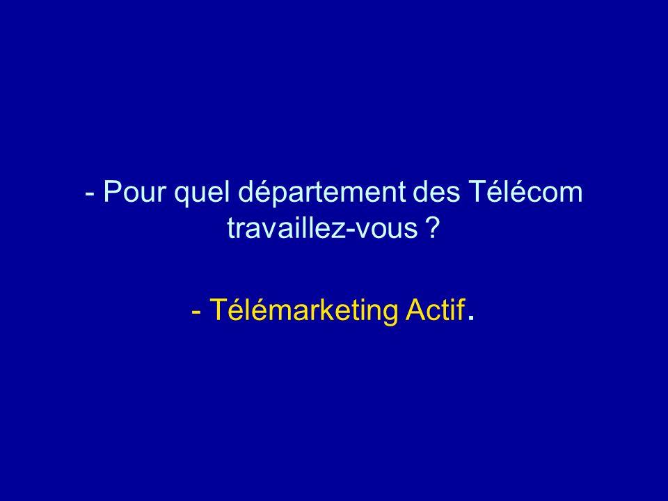 Diaporamas-a-la-con.com - Pour quel département des Télécom travaillez-vous ? - Télémarketing Actif.