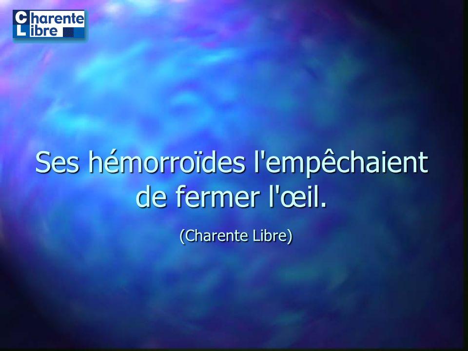 Ses hémorroïdes l'empêchaient de fermer l'œil. (Charente Libre)