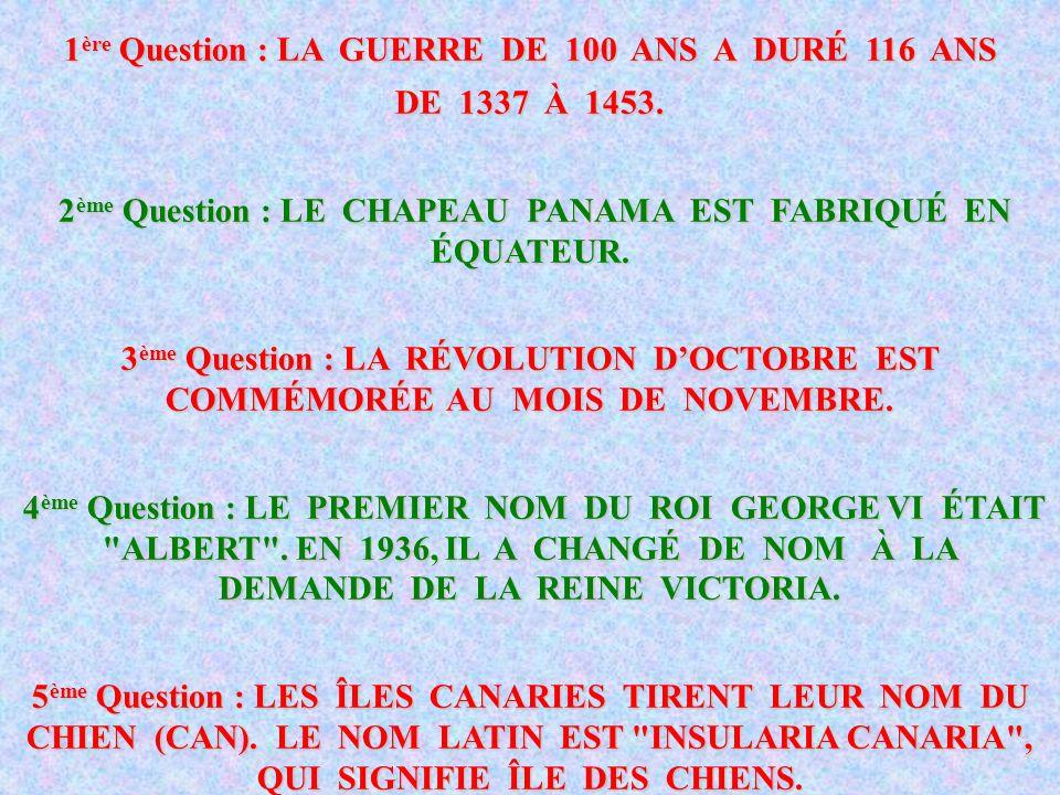 1 ère Question : LA GUERRE DE 100 ANS A DURÉ 116 ANS DE 1337 À 1453.