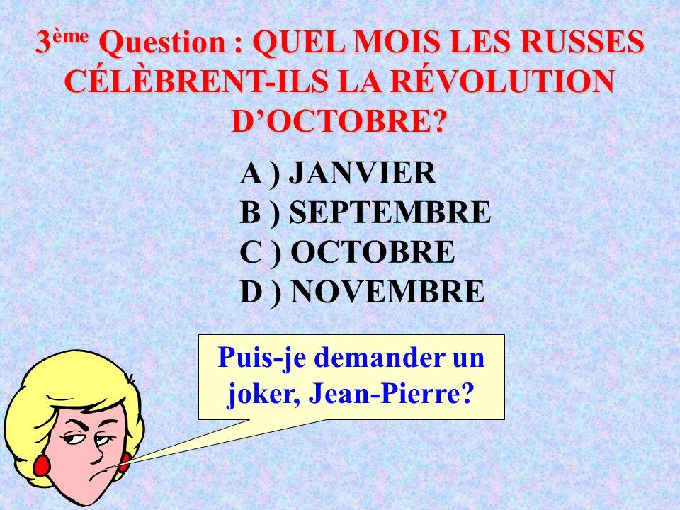 A ) JANVIER B ) SEPTEMBRE C ) OCTOBRE D ) NOVEMBRE 3 ème Question : QUEL MOIS LES RUSSES CÉLÈBRENT-ILS LA RÉVOLUTION DOCTOBRE.