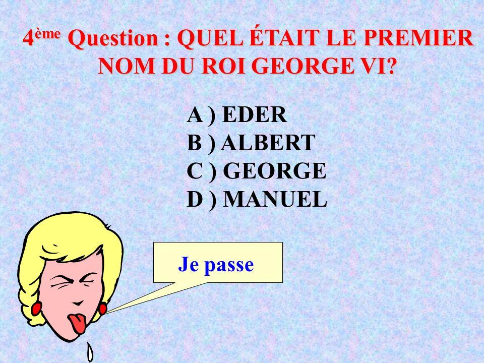 4 ème Question : QUEL ÉTAIT LE PREMIER NOM DU ROI GEORGE VI.