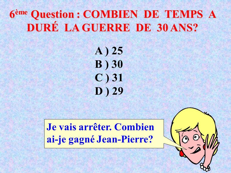 6 ème Question : COMBIEN DE TEMPS A DURÉ LA GUERRE DE 30 ANS.