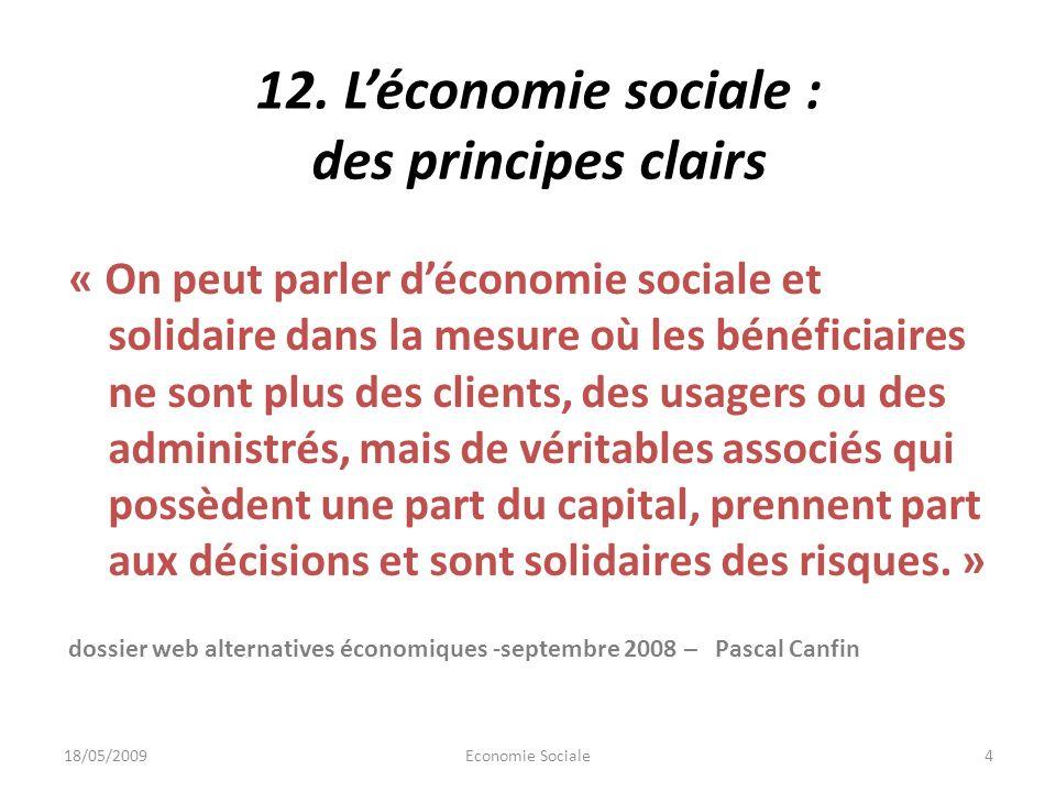 12. Léconomie sociale : des principes clairs « On peut parler déconomie sociale et solidaire dans la mesure où les bénéficiaires ne sont plus des clie