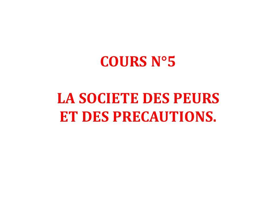 COURS N°5 LA SOCIETE DES PEURS ET DES PRECAUTIONS.