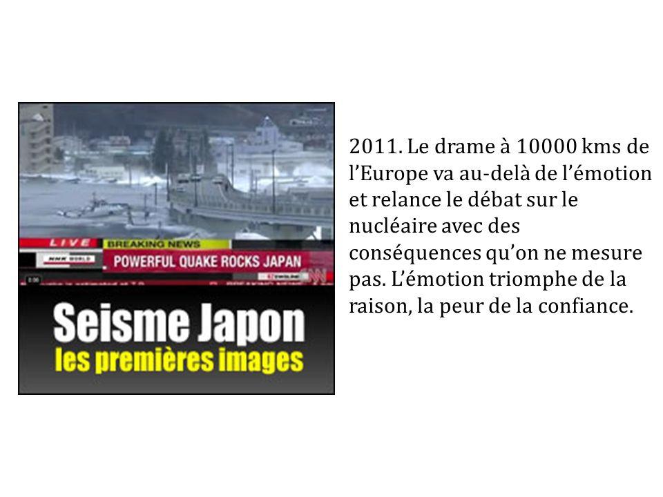 2011. Le drame à 10000 kms de lEurope va au-delà de lémotion et relance le débat sur le nucléaire avec des conséquences quon ne mesure pas. Lémotion t