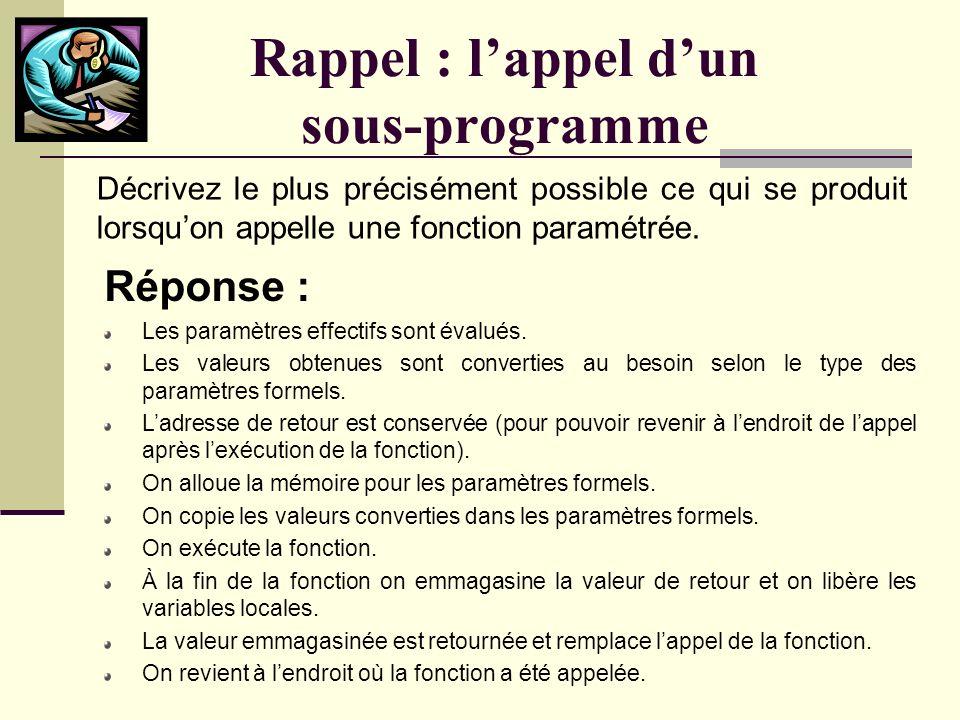 Rappel : le passage par référence Réponse : Le passage par référence consiste à créer un lien entre un paramètre effectif et son paramètre formel correspondant.