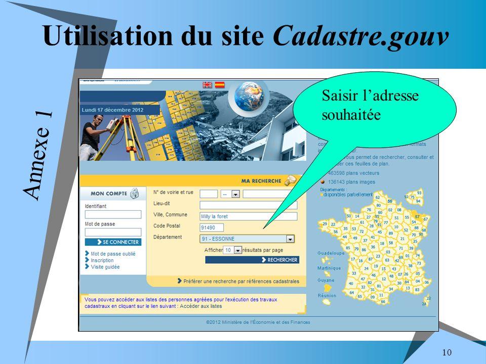 10 Utilisation du site Cadastre.gouv Saisir ladresse souhaitée Annexe 1