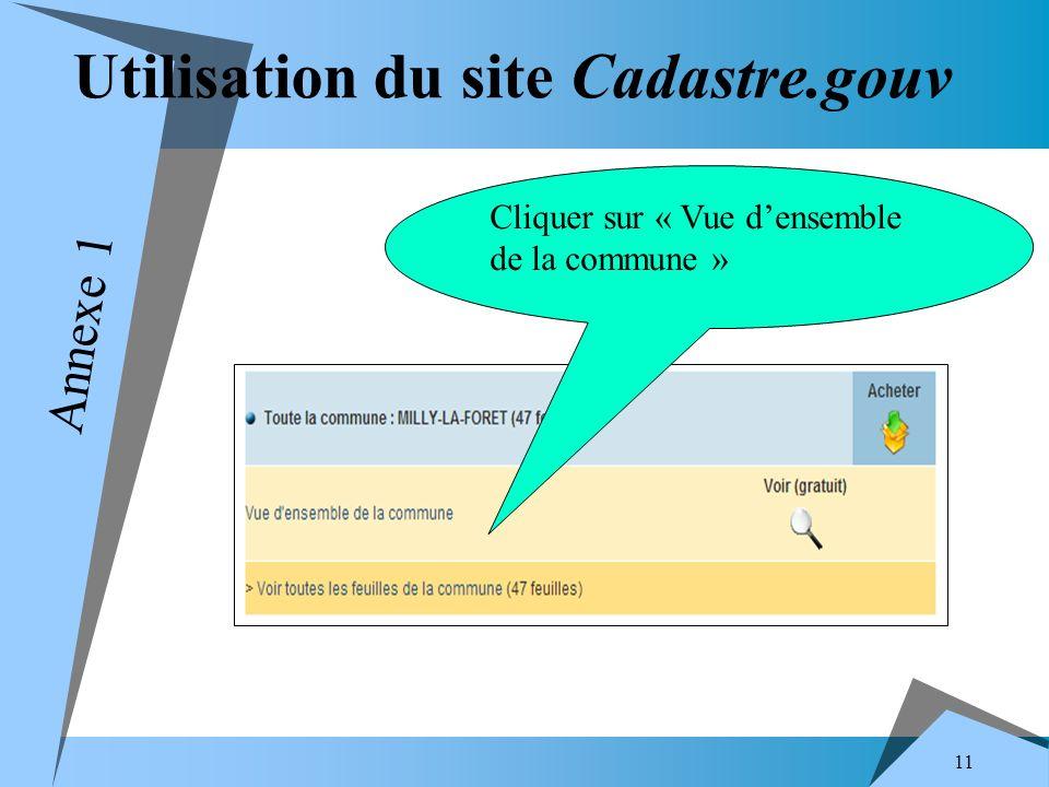 11 Utilisation du site Cadastre.gouv Cliquer sur « Vue densemble de la commune » Annexe 1