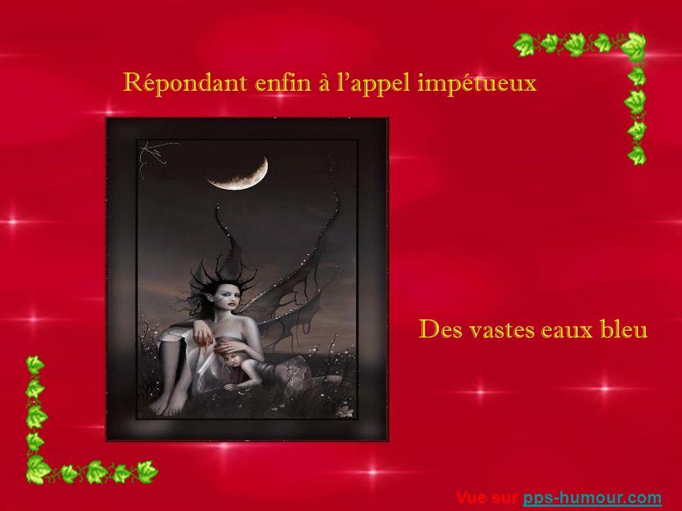 Répondant enfin à lappel impétueux Des vastes eaux bleu Vue sur pps-humour.compps-humour.com