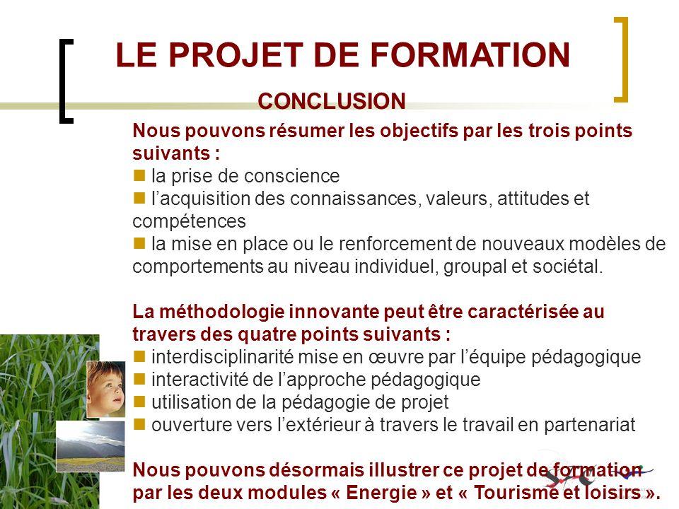 CONCLUSION LE PROJET DE FORMATION Nous pouvons résumer les objectifs par les trois points suivants : la prise de conscience lacquisition des connaissa