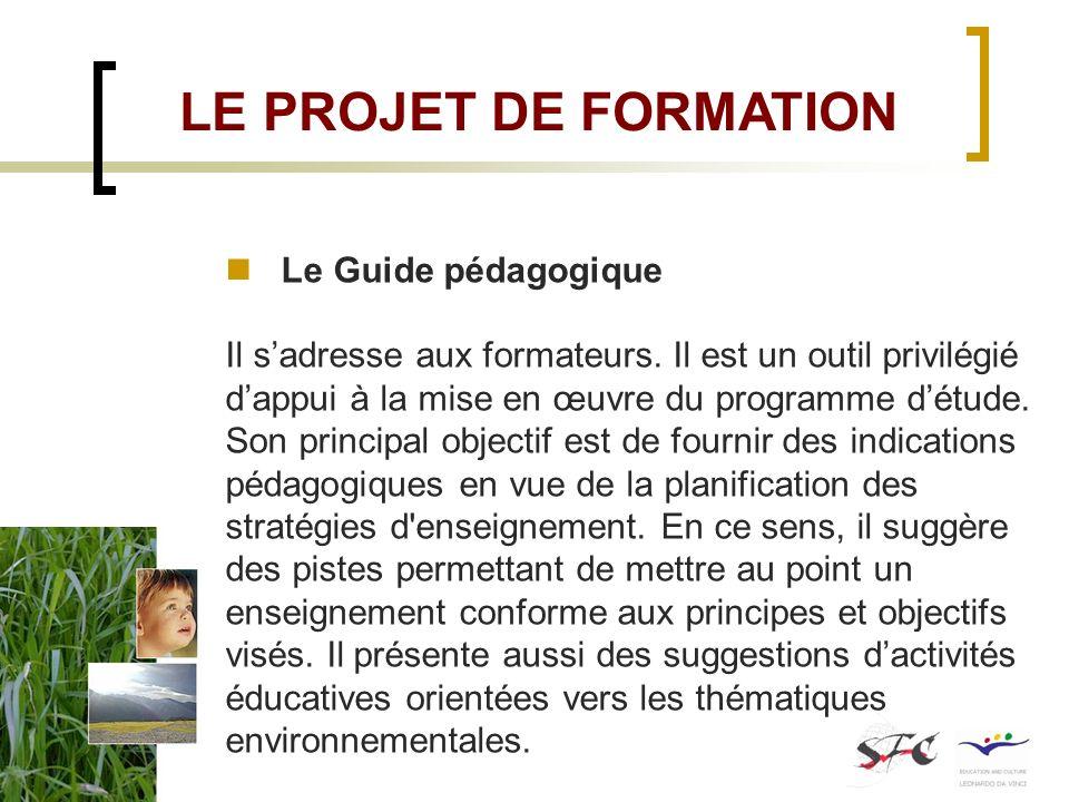 Le Guide pédagogique Il sadresse aux formateurs. Il est un outil privilégié dappui à la mise en œuvre du programme détude. Son principal objectif est