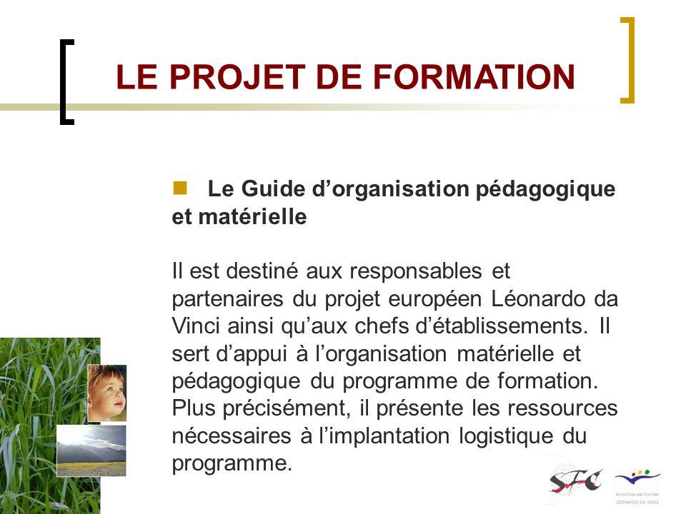 Le Guide dorganisation pédagogique et matérielle Il est destiné aux responsables et partenaires du projet européen Léonardo da Vinci ainsi quaux chefs