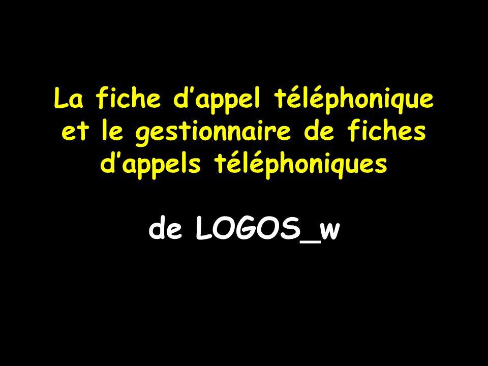La fiche dappel téléphonique et le gestionnaire de fiches dappels téléphoniques de LOGOS_w