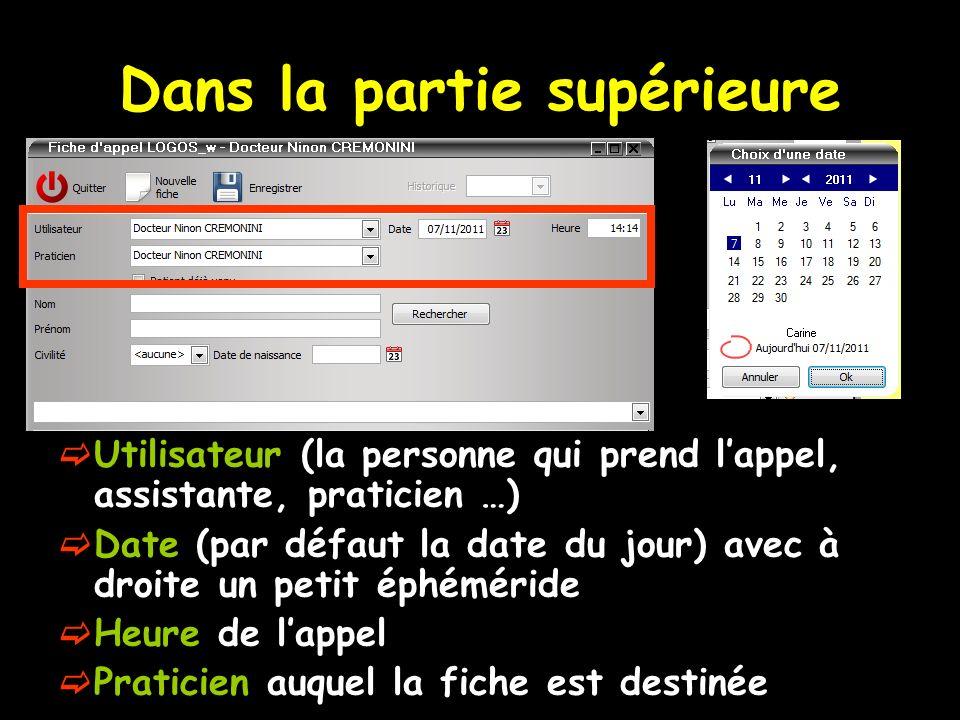 Dans la partie supérieure Utilisateur (la personne qui prend lappel, assistante, praticien …) Date (par défaut la date du jour) avec à droite un petit