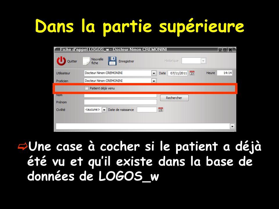 Dans la partie supérieure Une case à cocher si le patient a déjà été vu et quil existe dans la base de données de LOGOS_w