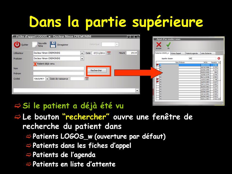 Dans la partie supérieure Si le patient a déjà été vu Le bouton rechercher ouvre une fenêtre de recherche du patient dans Patients LOGOS_w (ouverture