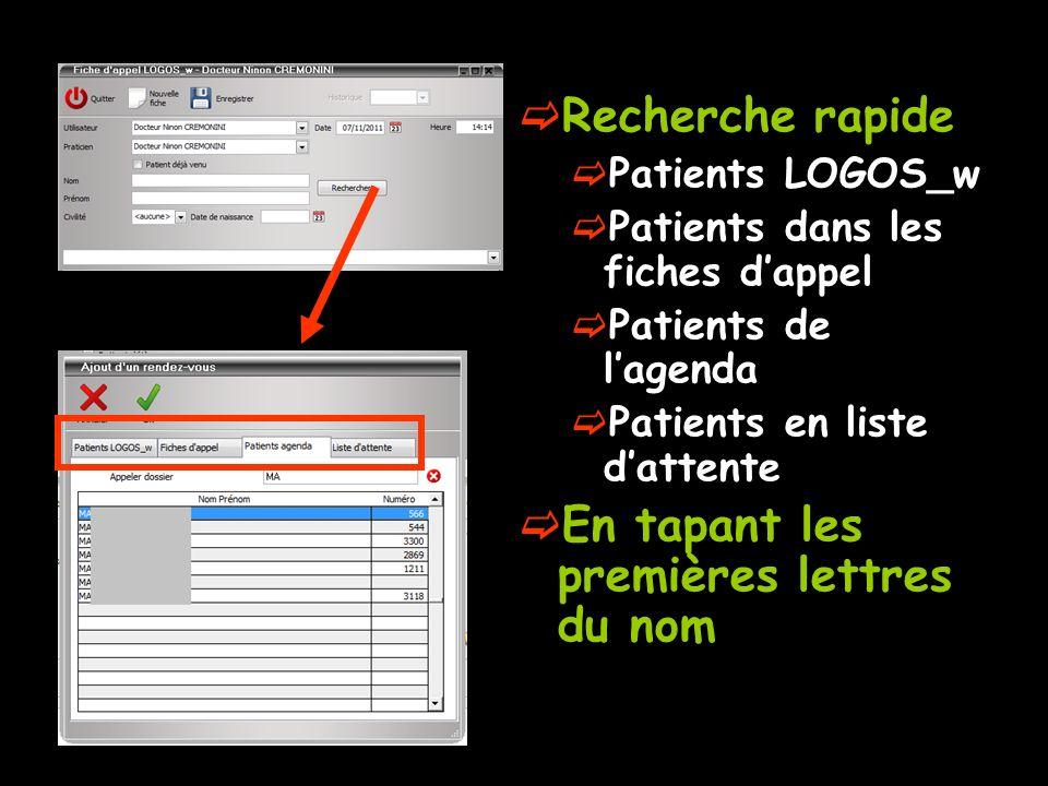 Recherche rapide Patients LOGOS_w Patients dans les fiches dappel Patients de lagenda Patients en liste dattente En tapant les premières lettres du no