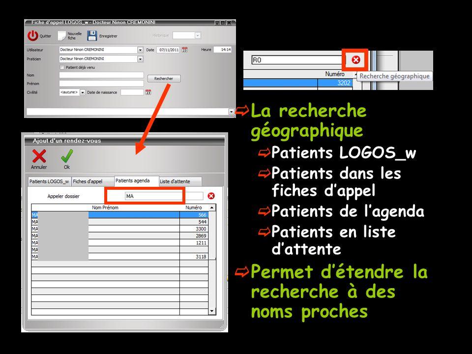 La recherche géographique Patients LOGOS_w Patients dans les fiches dappel Patients de lagenda Patients en liste dattente Permet détendre la recherche