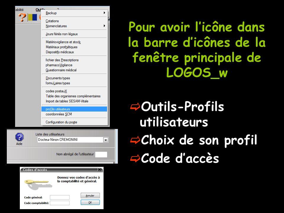 Pour avoir licône dans la barre dicônes de la fenêtre principale de LOGOS_w Outils-Profils utilisateurs Choix de son profil Code daccès