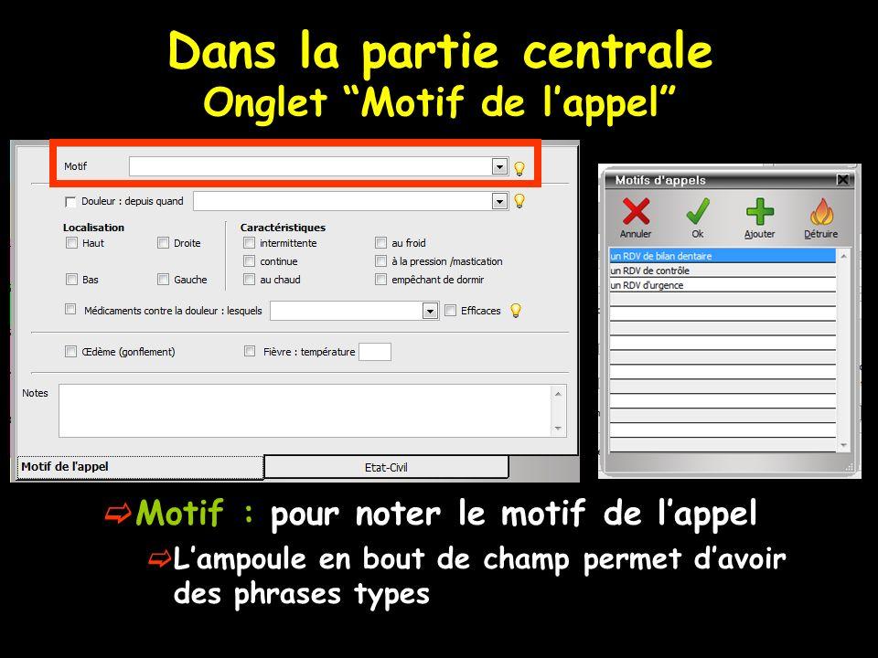 Dans la partie centrale Onglet Motif de lappel Motif : pour noter le motif de lappel Lampoule en bout de champ permet davoir des phrases types