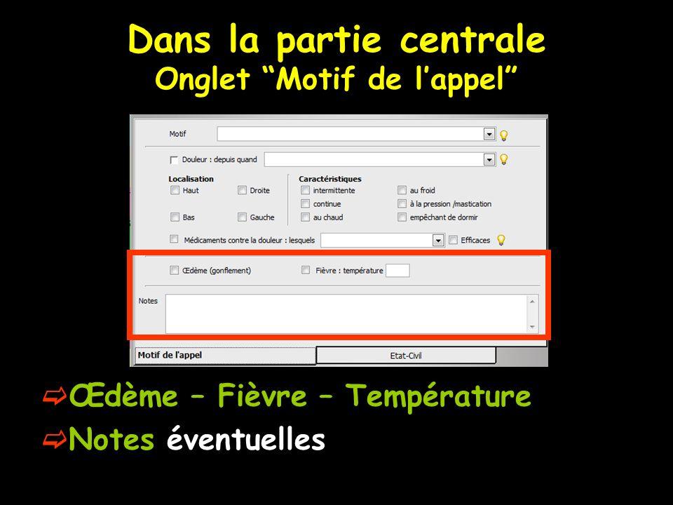 Dans la partie centrale Onglet Motif de lappel Œdème – Fièvre – Température Notes éventuelles