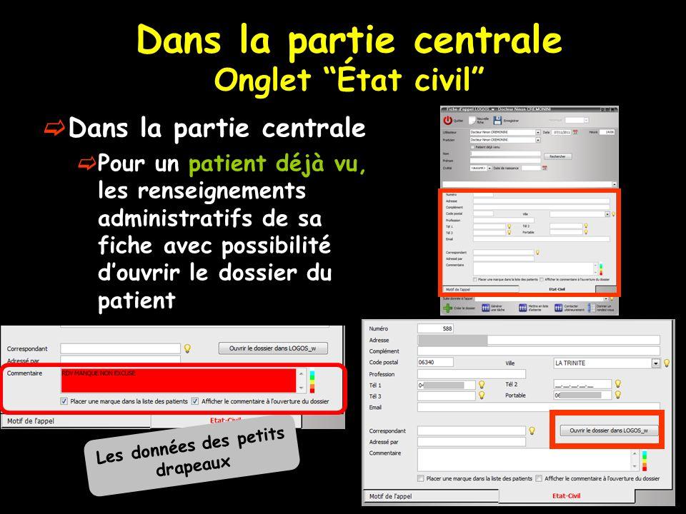 Dans la partie centrale Onglet État civil Dans la partie centrale Pour un patient déjà vu, les renseignements administratifs de sa fiche avec possibil