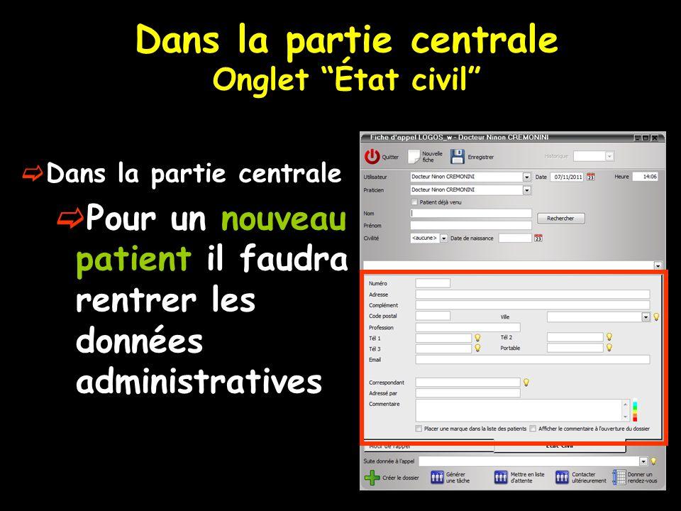 Dans la partie centrale Onglet État civil Dans la partie centrale Pour un nouveau patient il faudra rentrer les données administratives