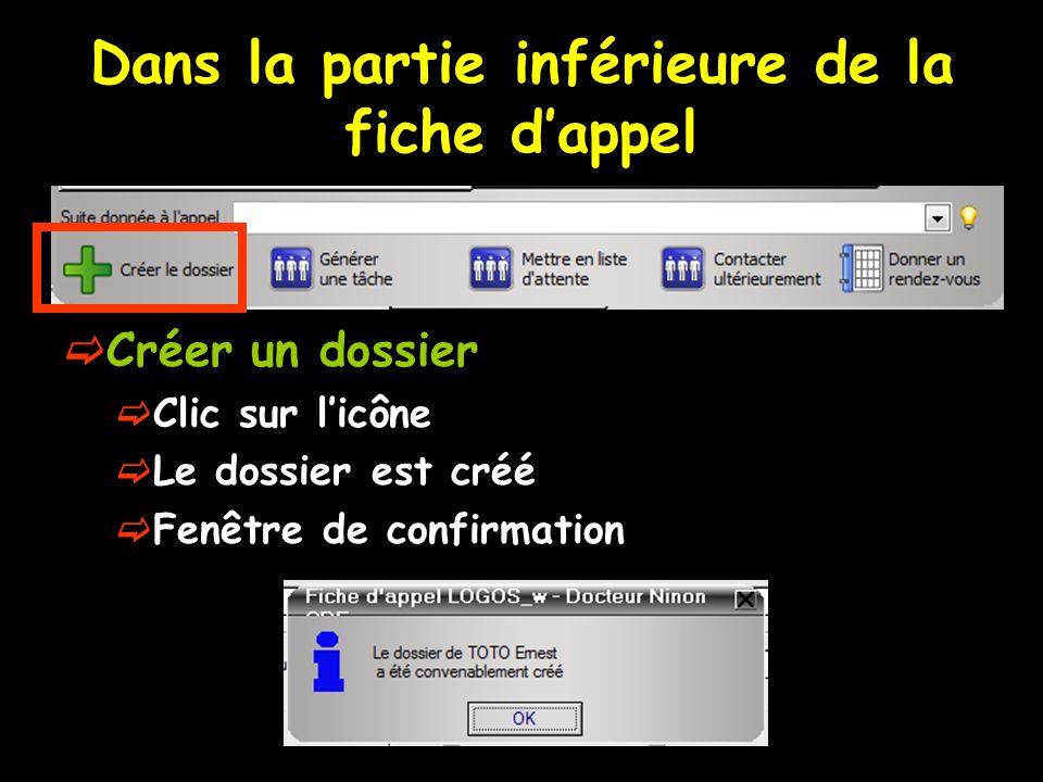 Dans la partie inférieure de la fiche dappel Créer un dossier Clic sur licône Le dossier est créé Fenêtre de confirmation