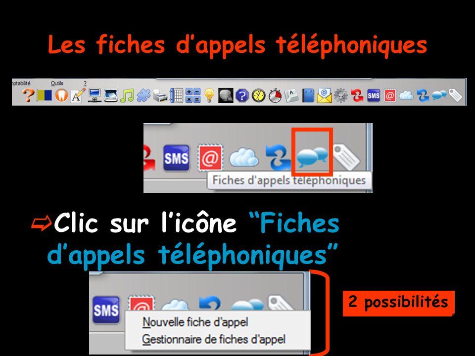 Les fiches dappels téléphoniques Clic sur licône Fiches dappels téléphoniques 2 possibilités