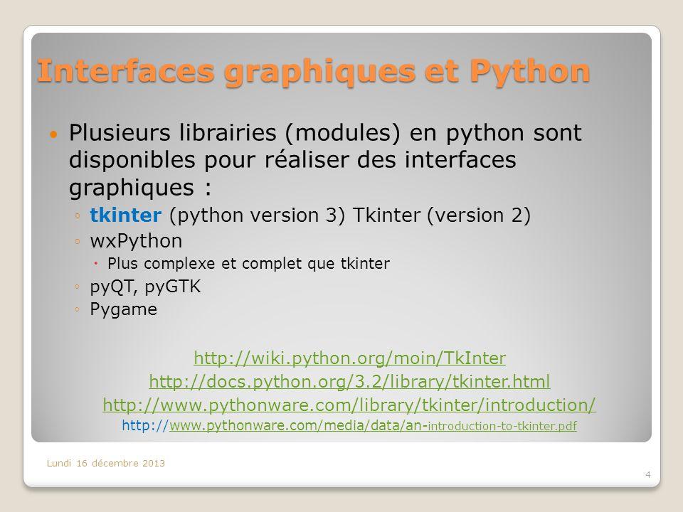 Interfaces graphiques et Python Plusieurs librairies (modules) en python sont disponibles pour réaliser des interfaces graphiques : tkinter (python ve
