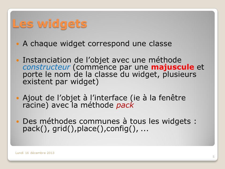 Les widgets A chaque widget correspond une classe Instanciation de lobjet avec une méthode constructeur (commence par une majuscule et porte le nom de