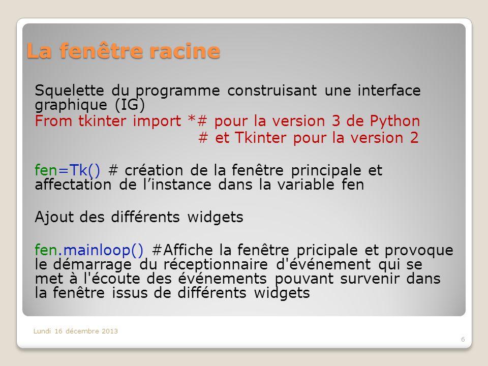La fenêtre racine Squelette du programme construisant une interface graphique (IG) From tkinter import *# pour la version 3 de Python # et Tkinter pou