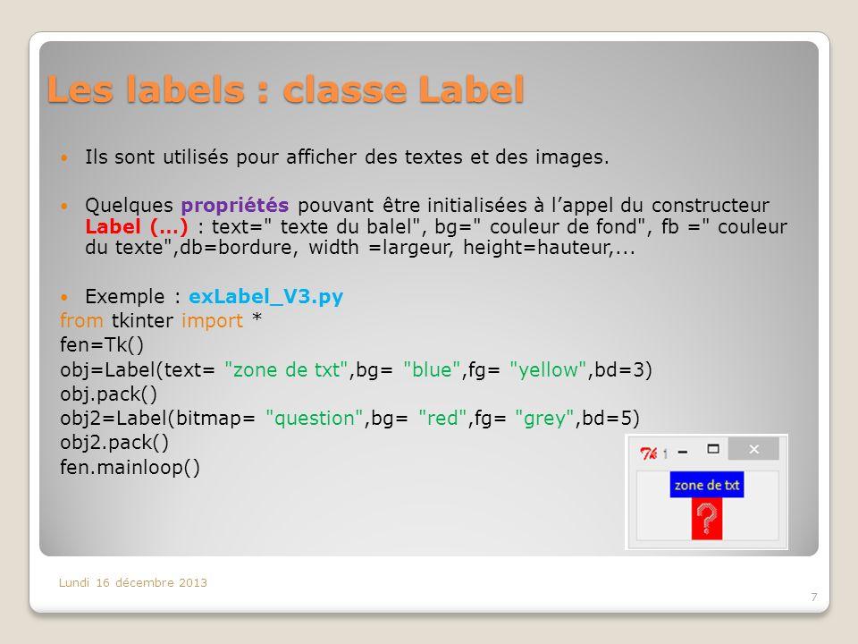 Les labels : classe Label Ils sont utilisés pour afficher des textes et des images. Quelques propriétés pouvant être initialisées à lappel du construc