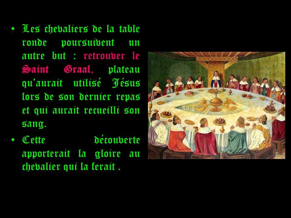 Les chevaliers de la table ronde poursuivent un autre but : retrouver le Saint Graal, plateau quaurait utilisé Jésus lors de son dernier repas et qui